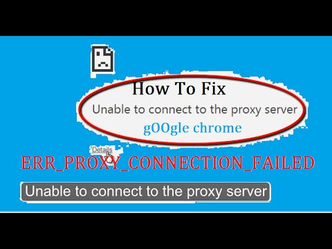 How to fix 'Unable to connect to the proxy server' Error Code: ERR_PROXY_CONNECTION_FAILED in Chrome