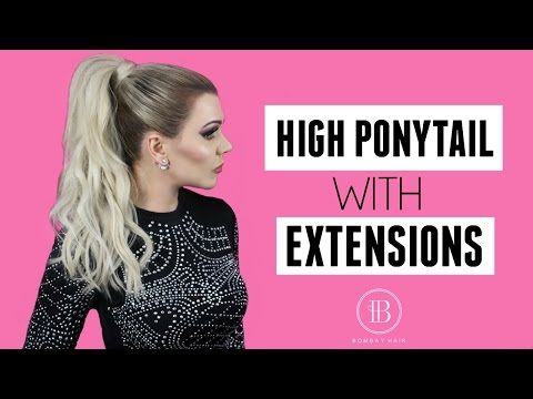 HIGH PONYTAIL WITH EXTENSIONS TUTORIAL - BOMBAY HAIR