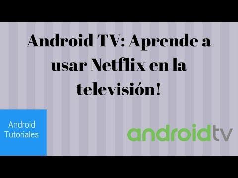 Android TV: Aprende a usar Netflix en la televisión!