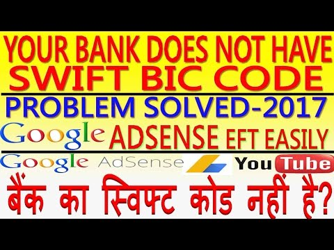 Your bank does not have Swift Code for Google Adsense EFT.Problem Solved.बैंक का स्विफ्टकोड नहीं है