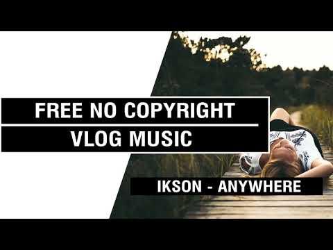 Anywhere  - Ikson   [FREE No Copyright Vlog Music ]⚡🎧🔥