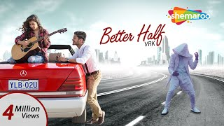 Better Half (Full Song) | VRK | Latest Punjabi Songs 2017 | Punjabi Romantic Songs | Shemaroo