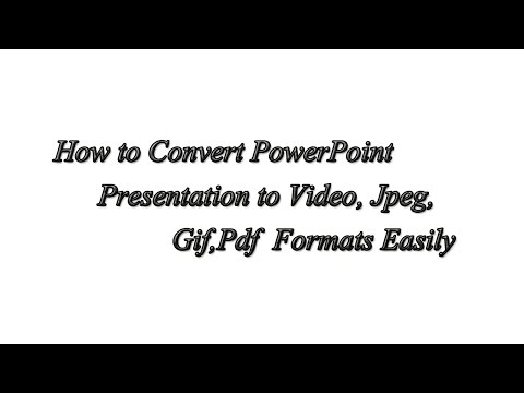 How to Convert PowerPoint Presentation to Video, Jpeg,Gif,Pdf Formats Easily