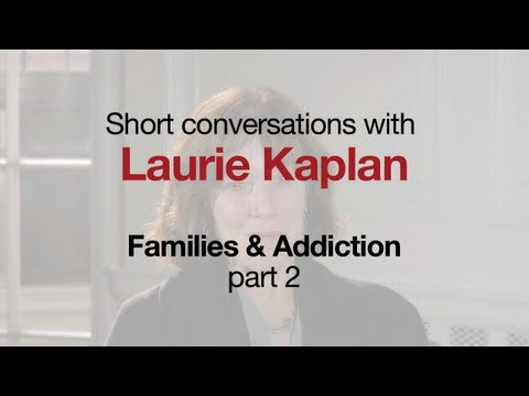 Families & Addiction Part 2, with Laurie Kaplan