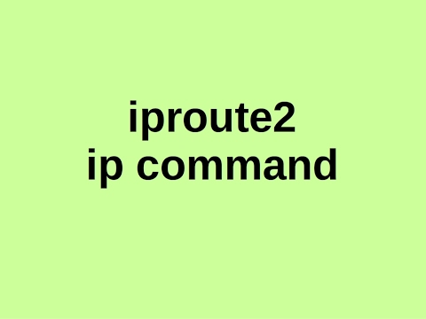 iproute2 IP command - Linux Networking Management and Configuration