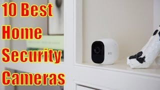 Best Security Cameras 2017 - 10 Best Home Security Cameras of 2017