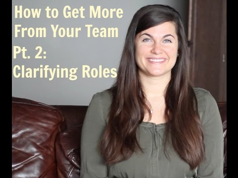 How to Get More from Your Team Pt. 2: Clarifying Roles