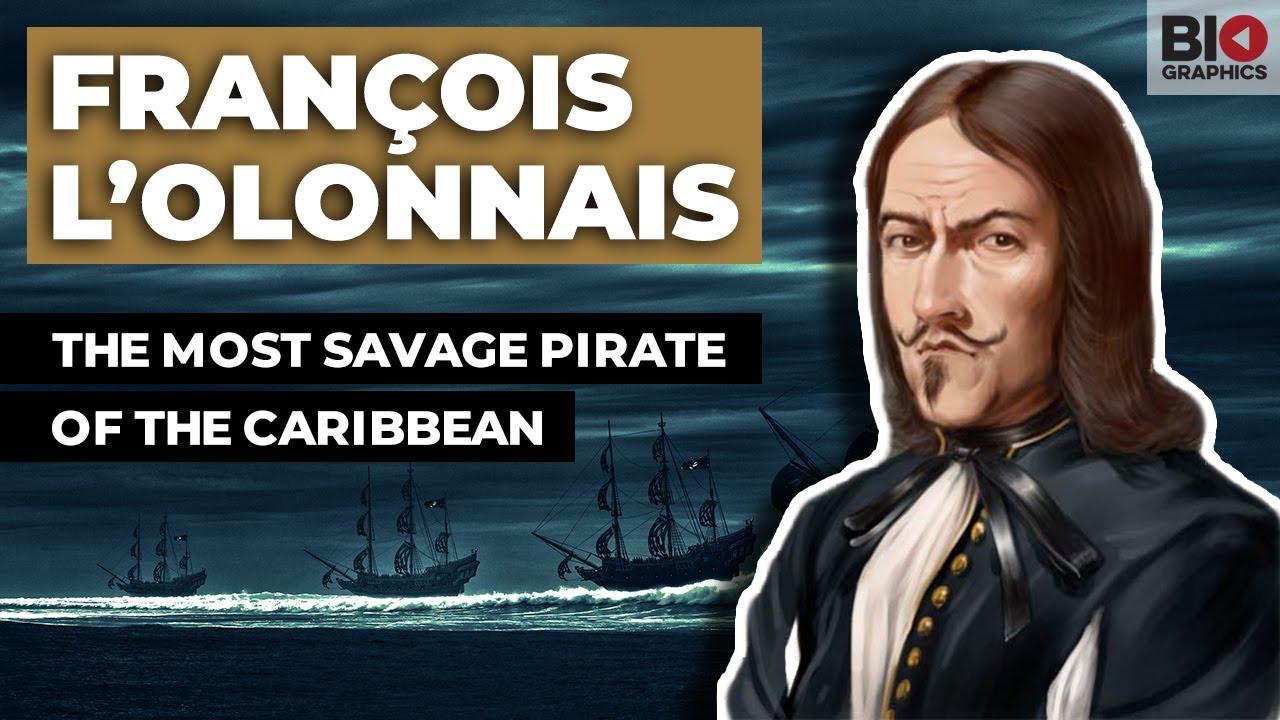 François L'Olonnais: The Most Savage Pirate of the Caribbean