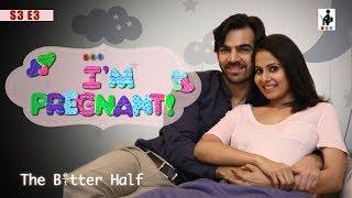 SIT | The Better Half | I'M PREGNANT | S3E3 | Chhavi Mittal | Karan V Grover