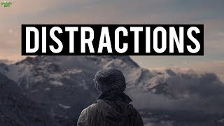 DISTRACTIONS IN YOUR LIFE