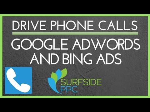 How to Drive More Phone Calls With Google AdWords and Bing Ads - Surfside PPC