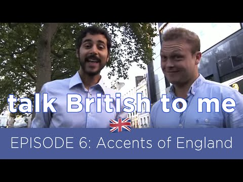 TALK BRITISH TO ME #6 - Regional Accents of England