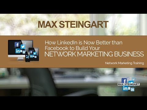 How LinkedIn Is Now Better Than Facebook To Build Your Network Marketing Business