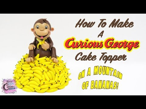 Curious George Cake Topper!  How To Make Curious George On A Mountain Of Bananas!