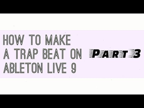 How to make a trap beat on Ableton Live 9 (part 3)