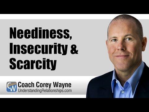 Neediness, Insecurity & Scarcity