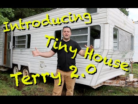 Tiny House Terry E1 - Buying a camper trailer to use for a Tiny House.