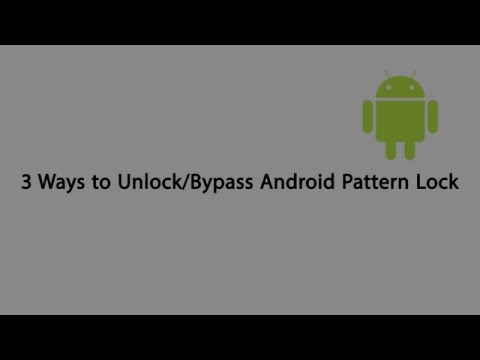 Three Ways to Unlock/Bypass Android Pattern Lock