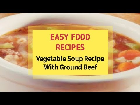 Vegetable Soup Recipe With Ground Beef