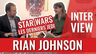 STAR WARS LES DERNIERS JEDI : INTERVIEW DU RÉALISATEUR RIAN JOHNSON