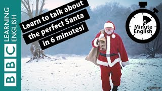 Learn to talk about the perfect Santa in 6 minutes