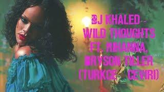 DJ Khaled - Wild Thoughts ft. Rihanna, Bryson Tiller (Türkçe Çeviri)
