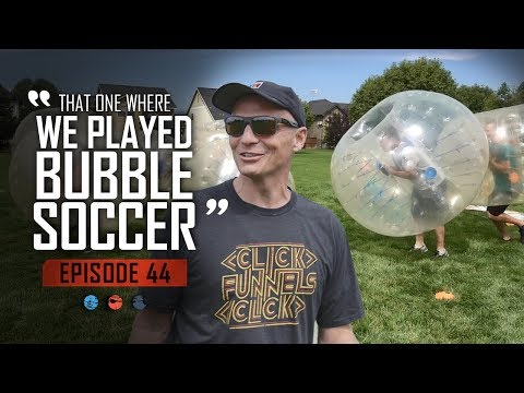 That one where we played Bubble Soccer... Funnel Hacker TV Episode 44