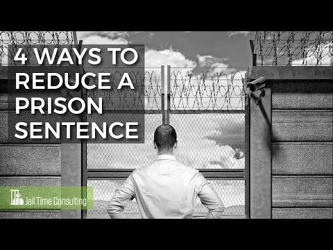 4 Ways To Reduce A Prison Sentence- Jail Time Consulting