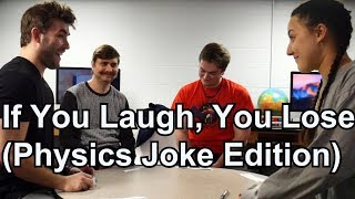 If You Laugh, You Lose! (physics Edition)