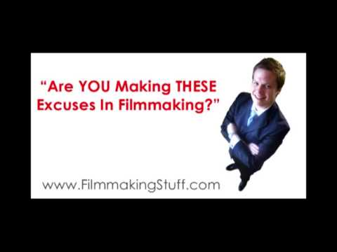 Are You Making These Excuses In Filmmaking?
