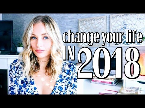 5 WAYS TO CHANGE YOUR LIFE IN 2018 | New Year Motivation + Intentions