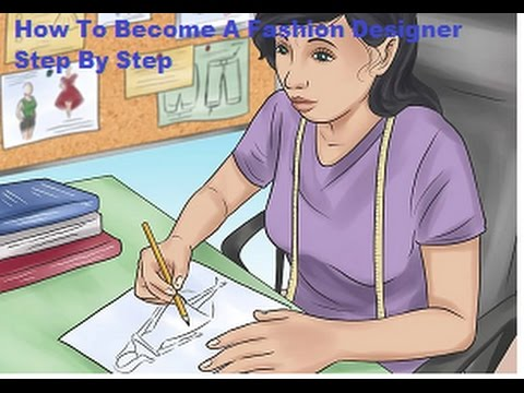 How To Become A Fashion Designer Step By Step