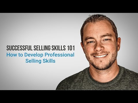 Successful Selling Skills 101 - How to Develop Professional Selling Skills