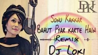 Bahut Pyar karte Hain   Sonu Kakkar Remix (DJ Loki)