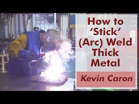 How to 'Stick' (Arc) Weld Thick Metal - Kevin Caron