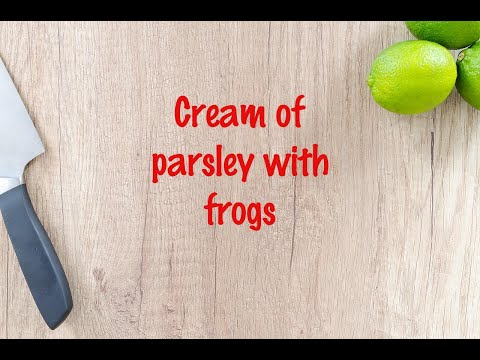 How to cook - Cream of parsley with frogs