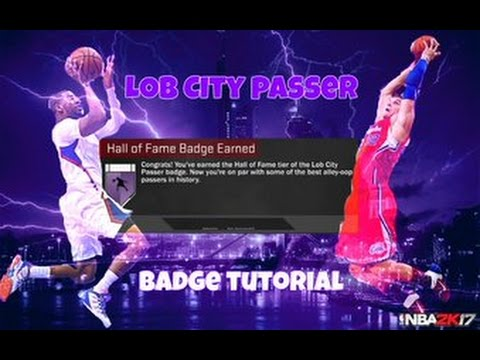 HOW TO GET HALL OF FAME LOB CITY PASSER BADGE! NBA 2K17 BADGE TUTORIAL!