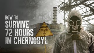 How to Survive 72 Hours in Chernobyl