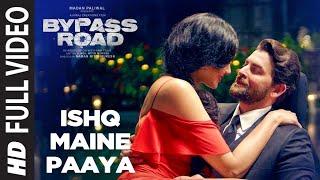 ISHQ MAINE PAAYA Full Video   Bypass Road   Neil Nitin Mukesh, Adah S   SHAARIB & TOSHI