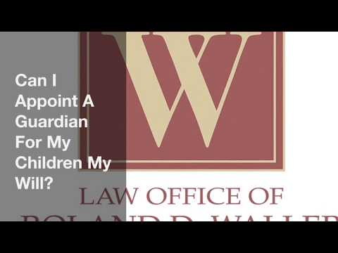 Can I Appoint A Guardian For My Children In My Will?