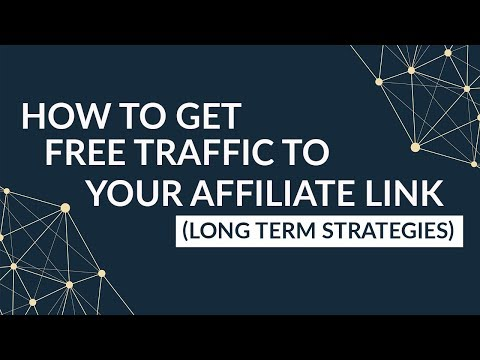 How To Get Free Traffic To Your Affiliate Link (Long Term Strategies)