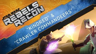 "Rebels Recon #4.4: Inside ""Kindred"" & ""Crawler Commandeers"" 