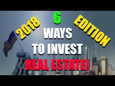 Real Estate 101 - Touching On 6 Brief Ways To Invest In Real Estate in 2018!