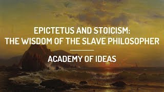 Epictetus and Stoicism: The Wisdom of the Slave Philosopher