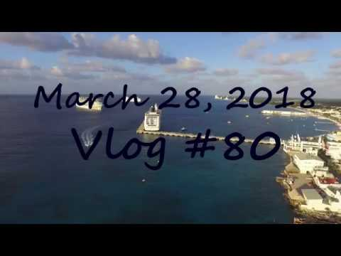 March 28, 2018 Vlog #80 A day in Cozumel