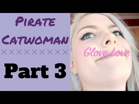 Purr-fecting Pirate Catwoman: Part 3 - Glove Love
