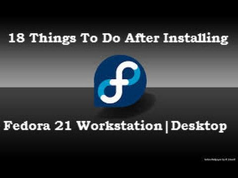 18 Things To Do After Installing Fedora 21 Workstation |  Desktop