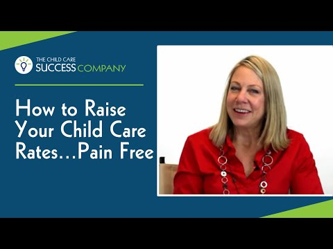 How To Raise Your Child Care Rates.. Pain Free