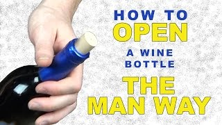 How To Open A Bottle Of Wine Without A Corkscrew The Man Way