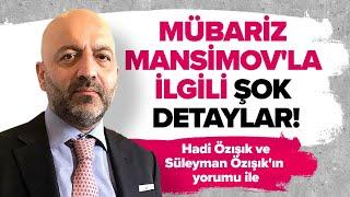 MÜBARİZ MANSİMOV'LA İLGİLİ İDDİANAME ŞOKE ETTİ! #hadiözışık #süleymanözışık